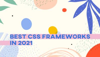 2021年版!おすすめのCSSフレームワーク総まとめ。特徴や比較も!